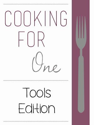 Cooking for One: Tools Edition